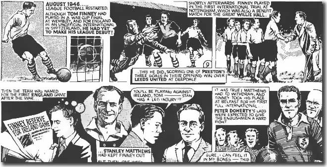 One of a series of cartoon strips featuring Tom Finney.  This one covers the resumption of League football after the war and Finney's debut for Preston against Leeds in 1946