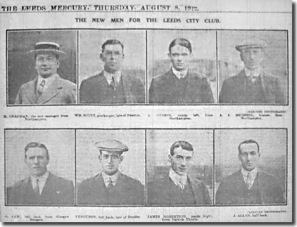 The Leeds Mercury of 8 August 1912 pictures the new men at Elland Road - manager Herbert Chapman, Billy Scott, Andy Gibson, trainer Dick Murrell, George Law, John Ferguson, Jimmy Robertson and John Allan